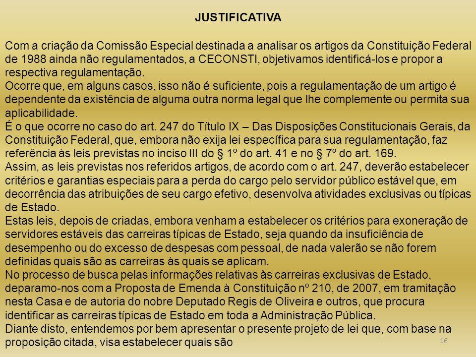 JUSTIFICATIVA Com a criação da Comissão Especial destinada a analisar os artigos da Constituição Federal de 1988 ainda não regulamentados, a CECONSTI,