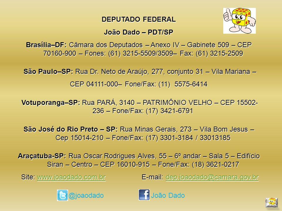 DEPUTADO FEDERAL João Dado – PDT/SP Brasília–DF: Câmara dos Deputados – Anexo IV – Gabinete 509 – CEP 70160-900 – Fones: (61) 3215-5509/3509– Fax: (61