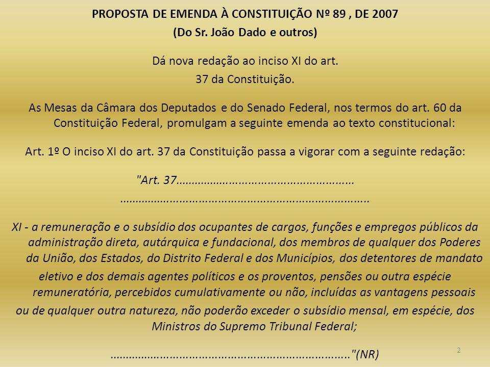2 PROPOSTA DE EMENDA À CONSTITUIÇÃO Nº 89, DE 2007 (Do Sr. João Dado e outros) Dá nova redação ao inciso XI do art. 37 da Constituição. As Mesas da Câ