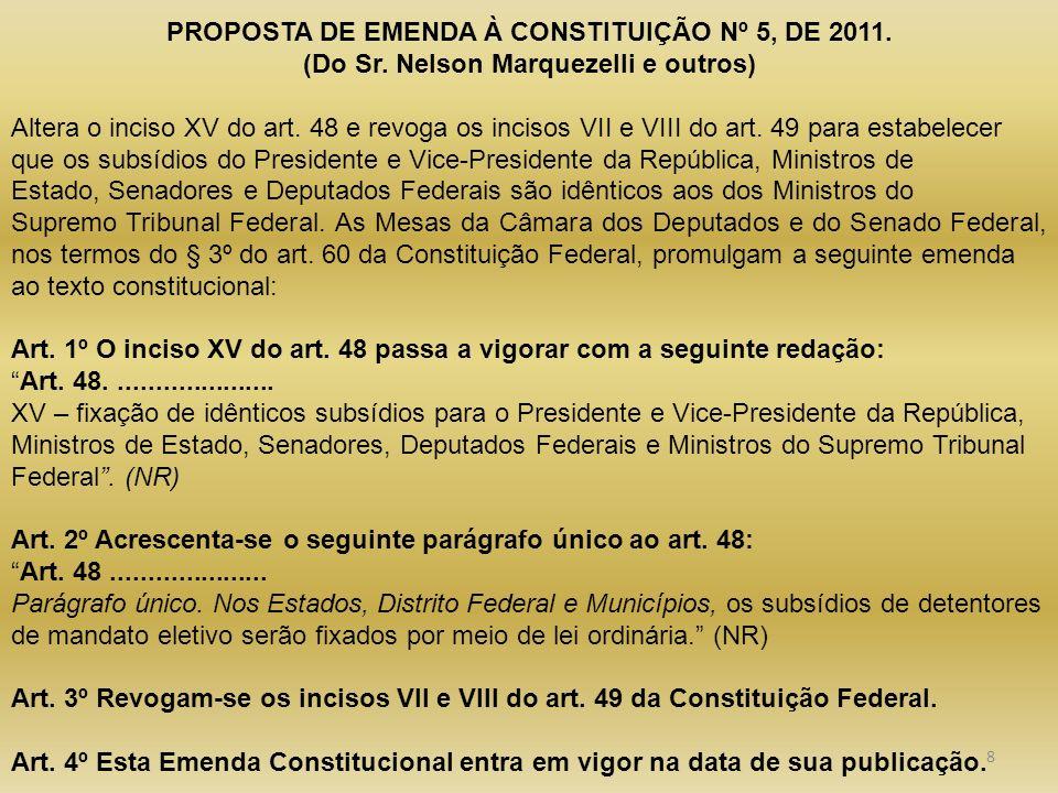 PROPOSTA DE EMENDA À CONSTITUIÇÃO Nº 5, DE 2011. (Do Sr. Nelson Marquezelli e outros) Altera o inciso XV do art. 48 e revoga os incisos VII e VIII do