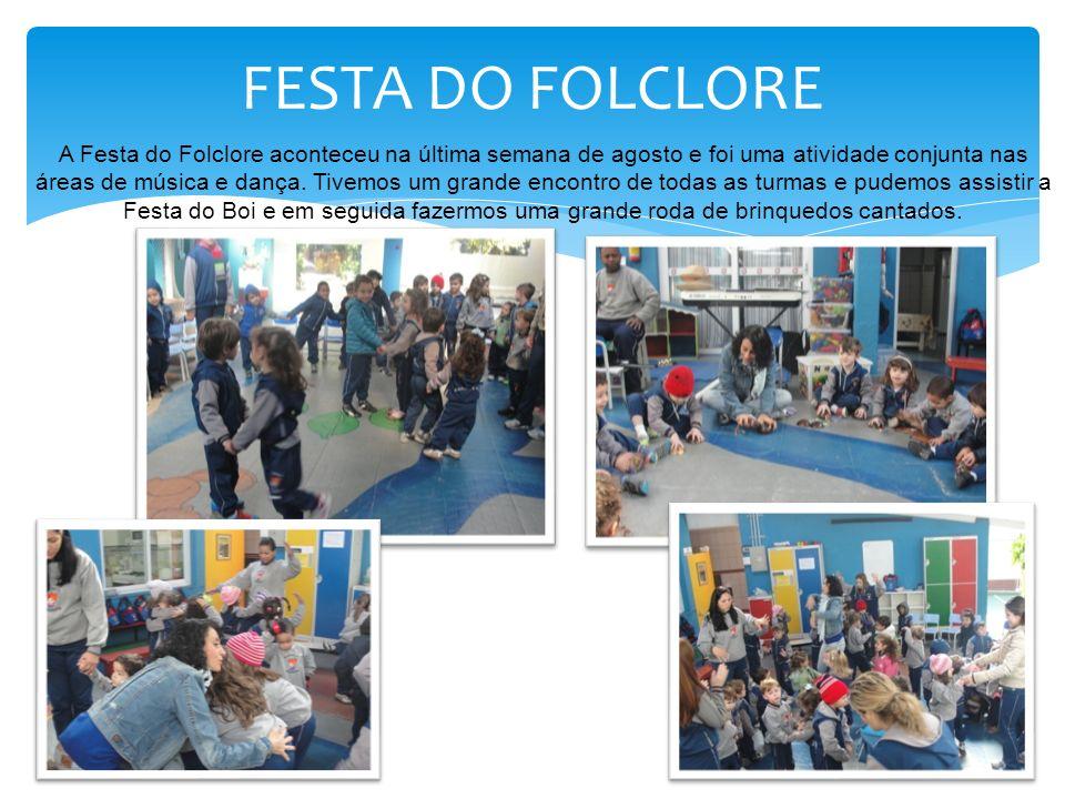 FESTA DO FOLCLORE A Festa do Folclore aconteceu na última semana de agosto e foi uma atividade conjunta nas áreas de música e dança. Tivemos um grande