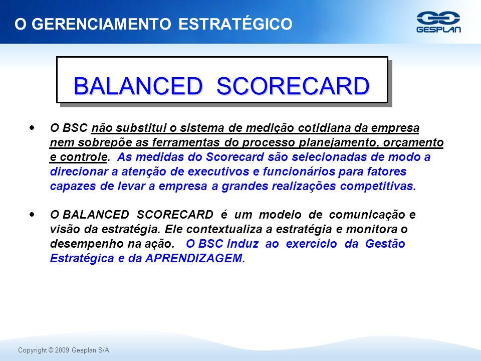 Copyright © 2009 Gesplan S/A O BSC não substitui o sistema de medição cotidiana da empresa nem sobrepõe as ferramentas do processo planejamento, orçam
