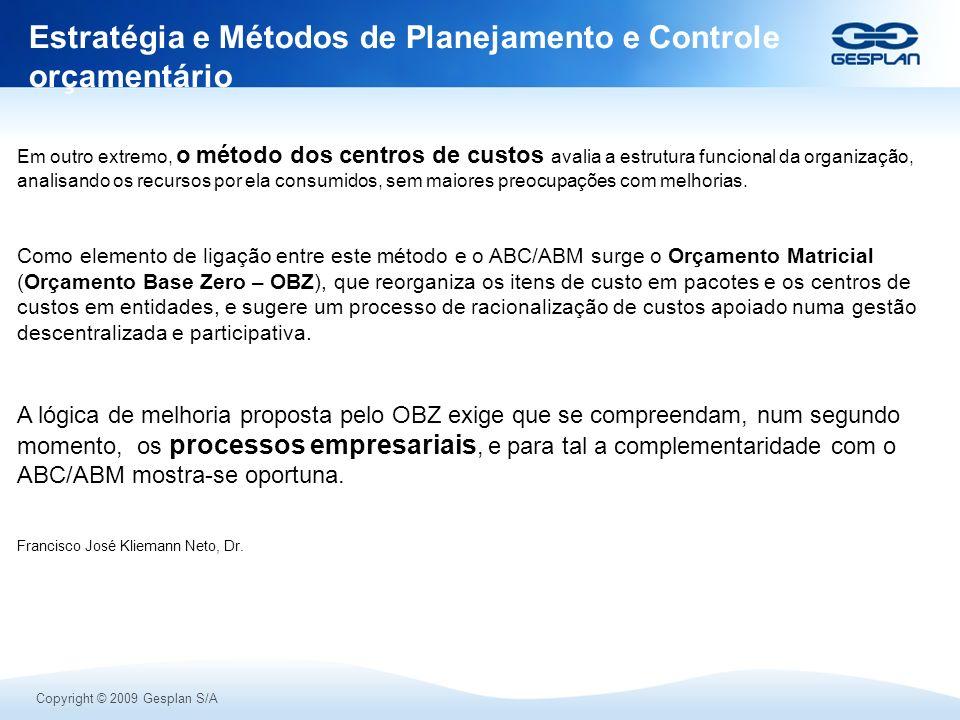 Copyright © 2009 Gesplan S/A Estratégia e Métodos de Planejamento e Controle orçamentário Em outro extremo, o método dos centros de custos avalia a es