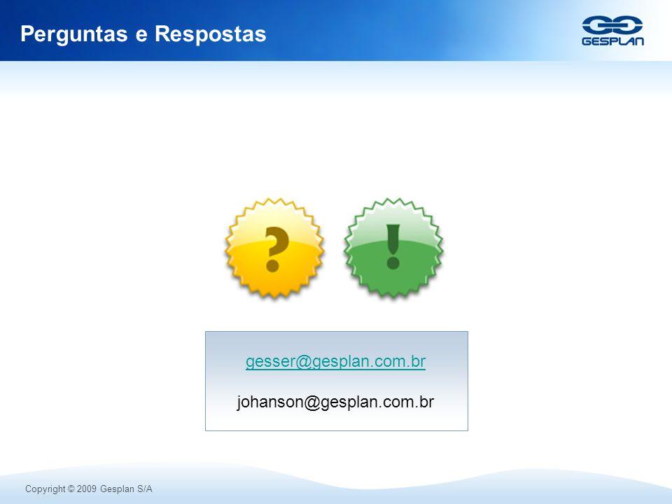Copyright © 2009 Gesplan S/A Perguntas e Respostas gesser@gesplan.com.br johanson@gesplan.com.br