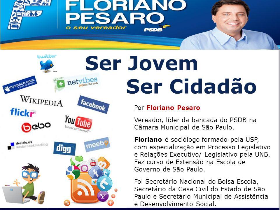Ser Jovem Ser Cidadão Por Floriano Pesaro Vereador, líder da bancada do PSDB na Câmara Municipal de São Paulo. Floriano é sociólogo formado pela USP,