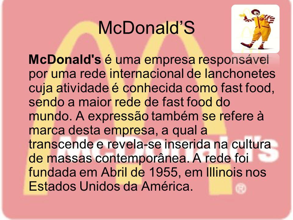 McDonaldS McDonald's é uma empresa responsável por uma rede internacional de lanchonetes cuja atividade é conhecida como fast food, sendo a maior rede