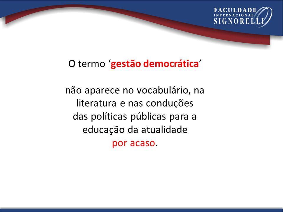 O termo gestão democrática não aparece no vocabulário, na literatura e nas conduções das políticas públicas para a educação da atualidade por acaso.