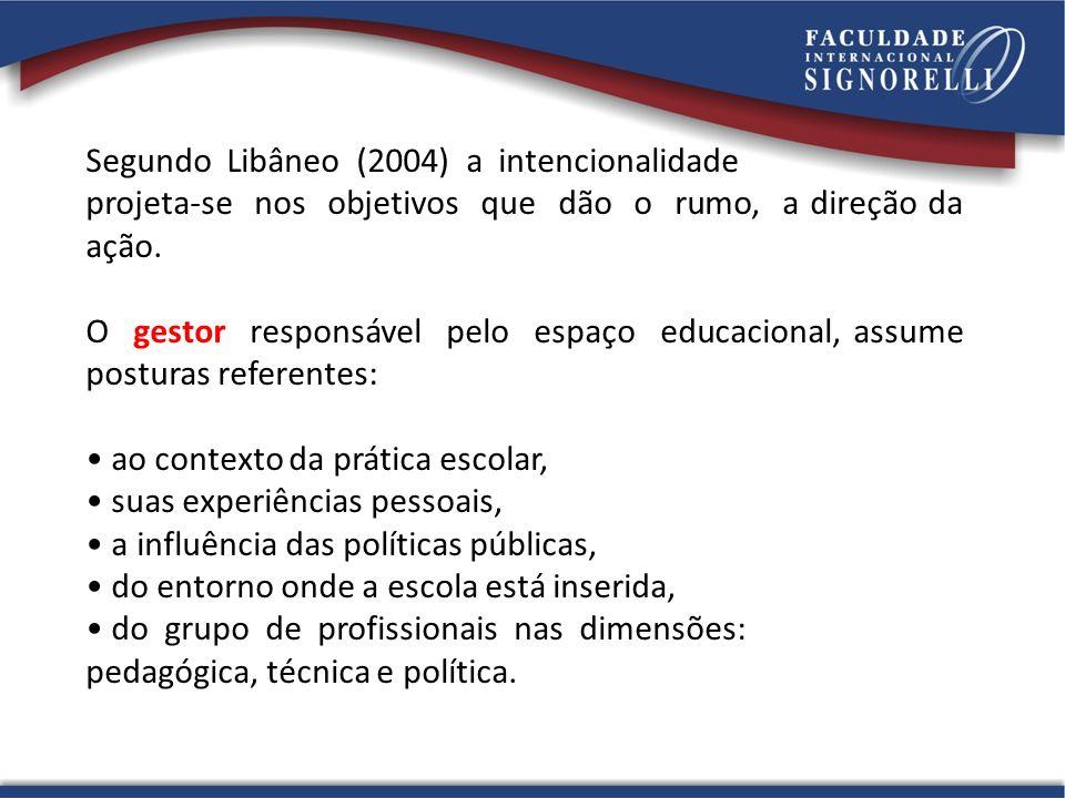 Segundo Libâneo (2004) a intencionalidade projeta-se nos objetivos que dão o rumo, a direção da ação. O gestor responsável pelo espaço educacional, as