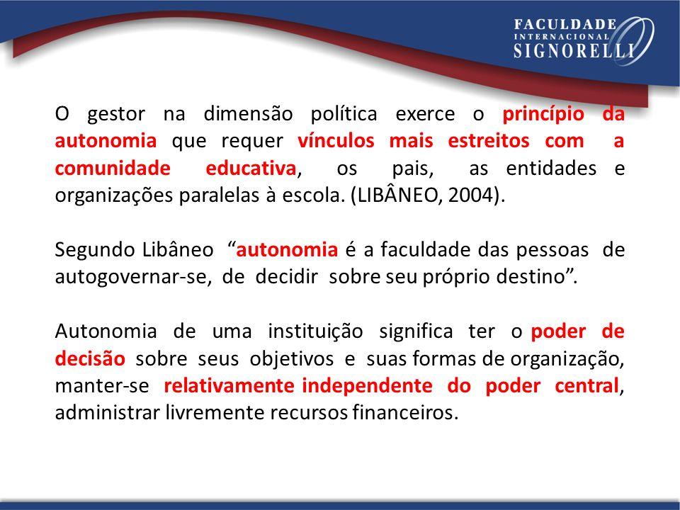 O gestor na dimensão política exerce o princípio da autonomia que requer vínculos mais estreitos com a comunidade educativa, os pais, as entidades e organizações paralelas à escola.