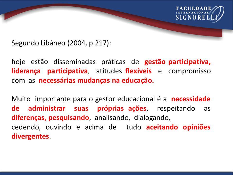 Segundo Libâneo (2004, p.217): hoje estão disseminadas práticas de gestão participativa, liderança participativa, atitudes flexíveis e compromisso com as necessárias mudanças na educação.