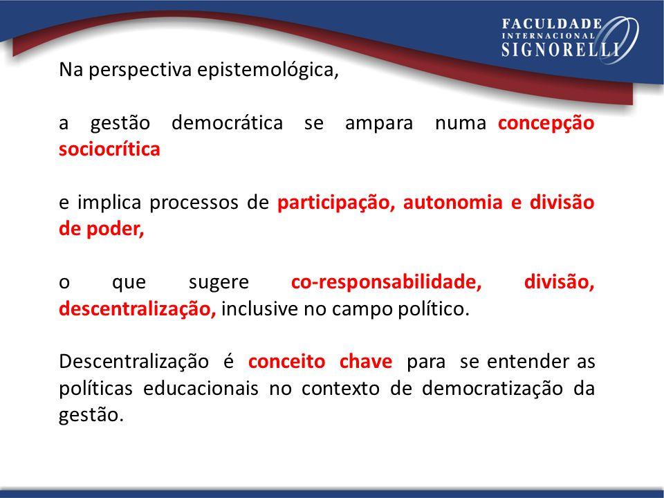 Na perspectiva epistemológica, a gestão democrática se ampara numa concepção sociocrítica e implica processos de participação, autonomia e divisão de