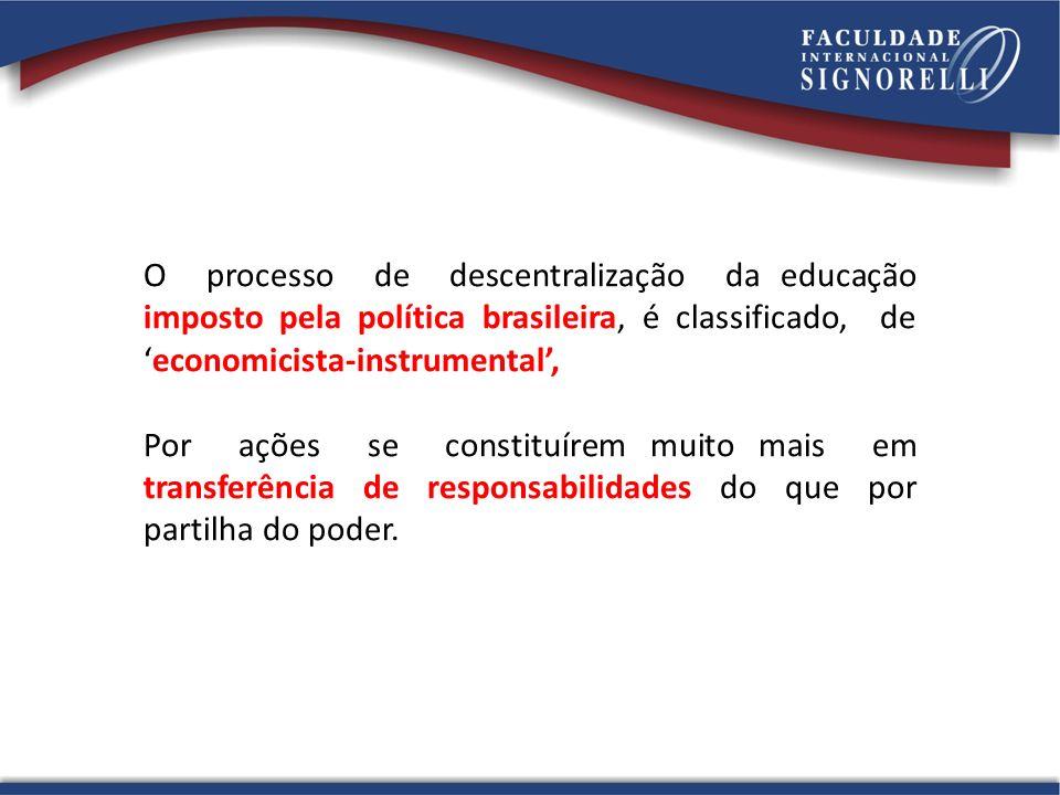 O processo de descentralização da educação imposto pela política brasileira, é classificado, deeconomicista-instrumental, Por ações se constituírem mu