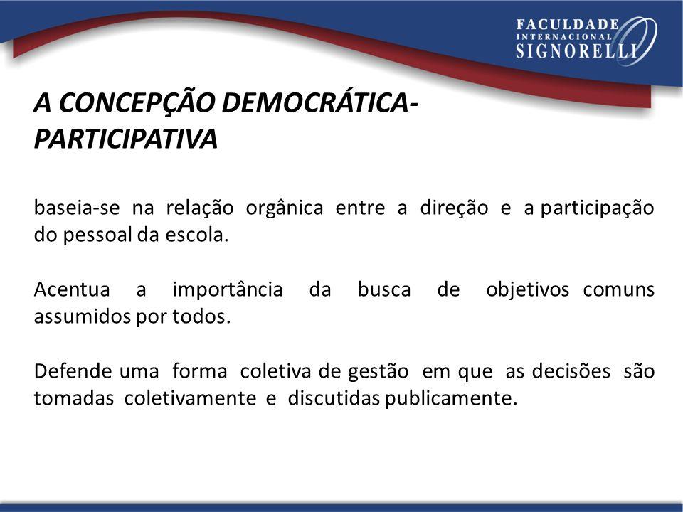 A CONCEPÇÃO DEMOCRÁTICA- PARTICIPATIVA baseia-se na relação orgânica entre a direção e a participação do pessoal da escola. Acentua a importância da b