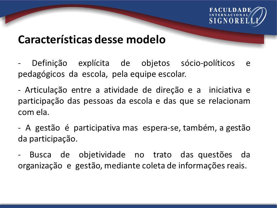 Características desse modelo - Definição explícita de objetos sócio-políticos e pedagógicos da escola, pela equipe escolar. - Articulação entre a ativ