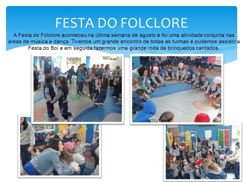 FESTA DO FOLCLORE A Festa do Folclore aconteceu na última semana de agosto e foi uma atividade conjunta nas áreas de música e dança.