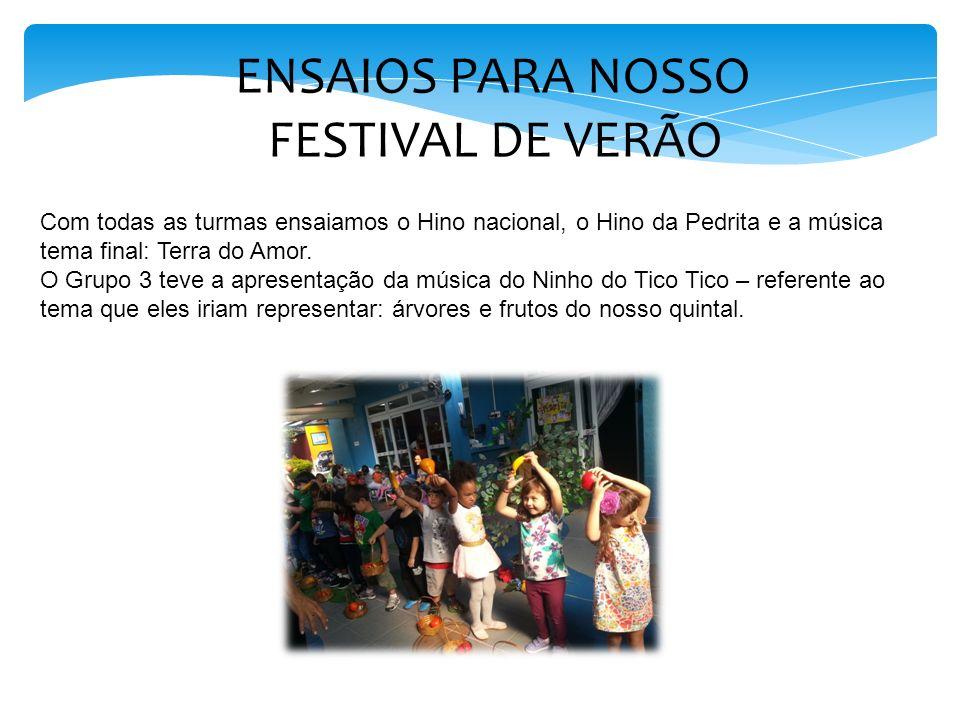 ENSAIOS PARA NOSSO FESTIVAL DE VERÃO Com todas as turmas ensaiamos o Hino nacional, o Hino da Pedrita e a música tema final: Terra do Amor. O Grupo 3