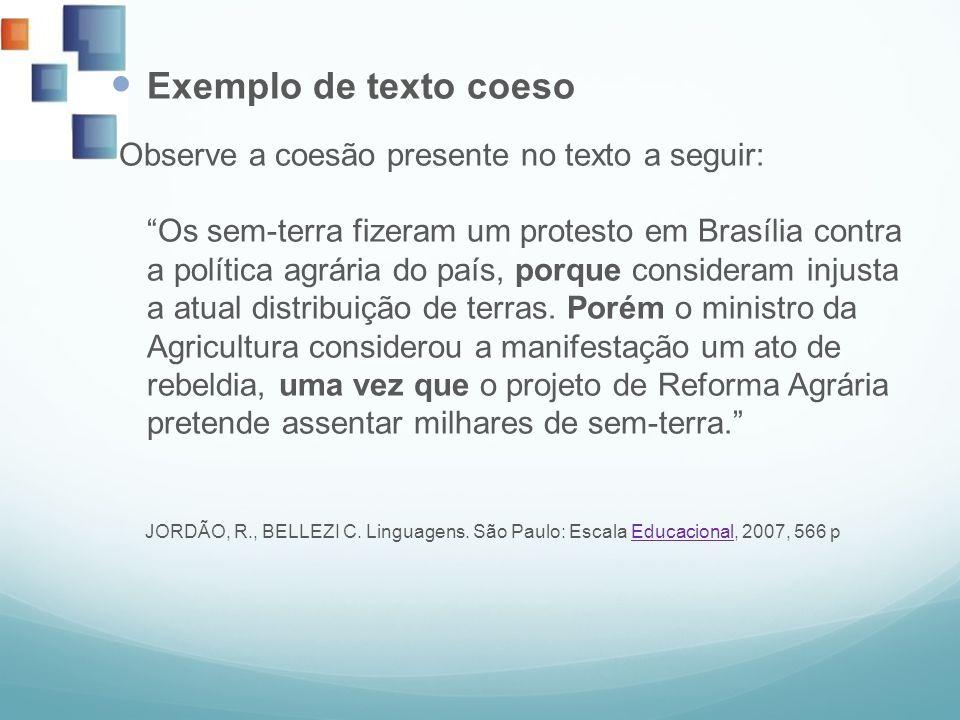 Exemplo de texto coeso Observe a coesão presente no texto a seguir:Os sem-terra fizeram um protesto em Brasília contra a política agrária do país, por