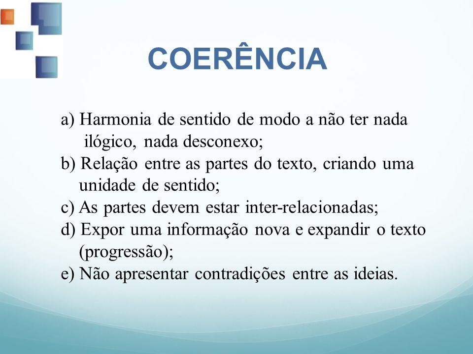 a) Harmonia de sentido de modo a não ter nada ilógico, nada desconexo; b) Relação entre as partes do texto, criando uma unidade de sentido; c) As part