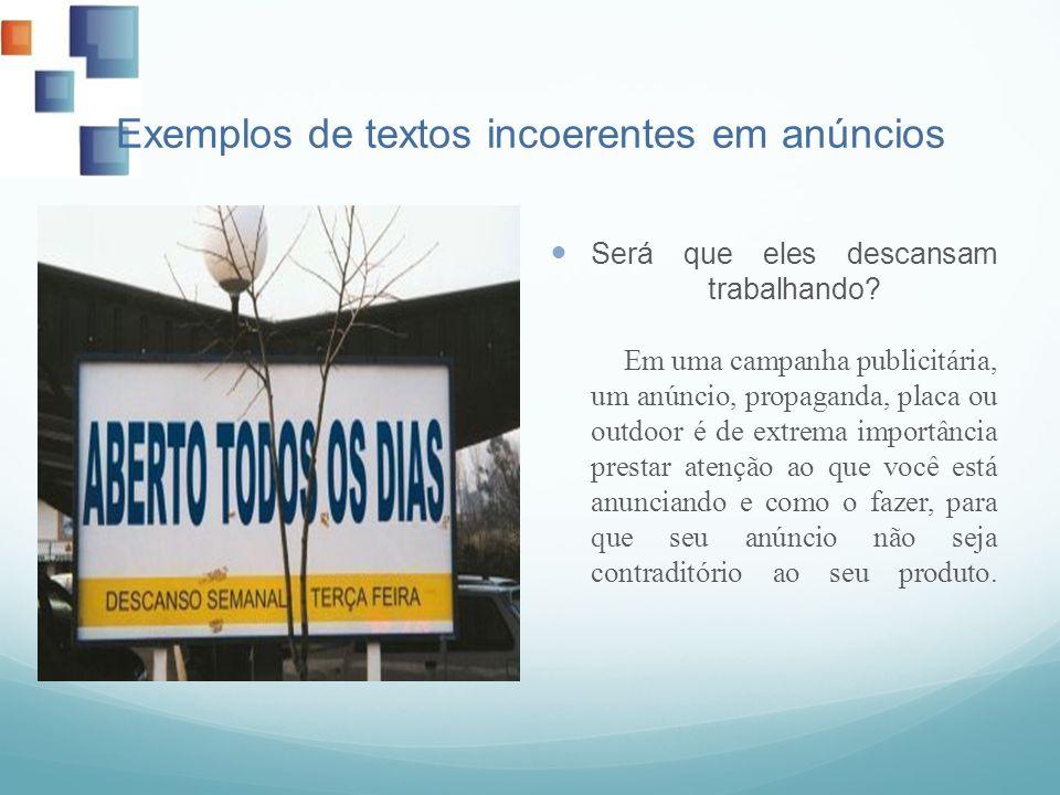 Exemplos de textos incoerentes em anúncios Será que eles descansam trabalhando? Em uma campanha publicitária, um anúncio, propaganda, placa ou outdoor