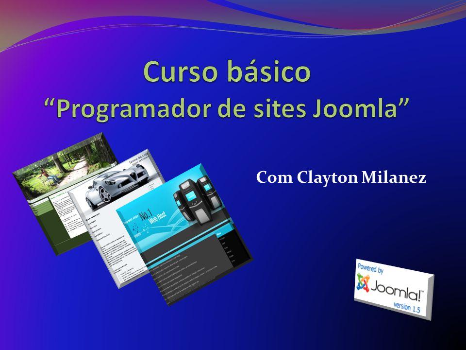 Curso básico Programador Joomla Objetivo do curso Dar ao aluno condições para desenvolver sites com programações avançadas e com maior dinamismo, como também maior liberdade de alteração e atualização para o proprietário do site.