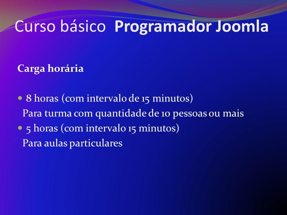 Curso básico Programador Joomla Carga horária 8 horas (com intervalo de 15 minutos) Para turma com quantidade de 10 pessoas ou mais 5 horas (com inter