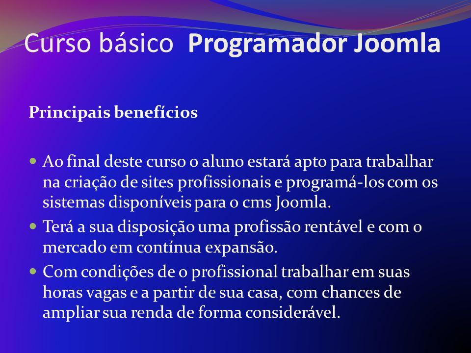 Curso básico Programador Joomla Principais benefícios Ao final deste curso o aluno estará apto para trabalhar na criação de sites profissionais e prog