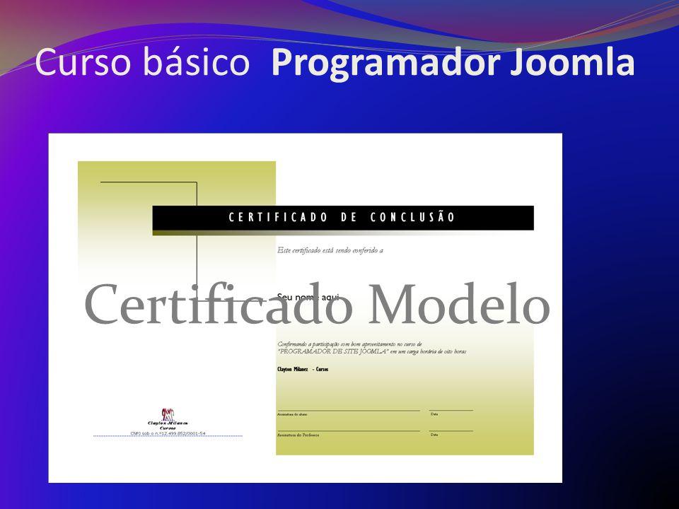 Curso básico Programador Joomla Dica importante O aluno poderá aprender desenvolvendo um site para um cliente enquanto estará aprendendo, recuperando ou lucrando sobre o seu investimento.