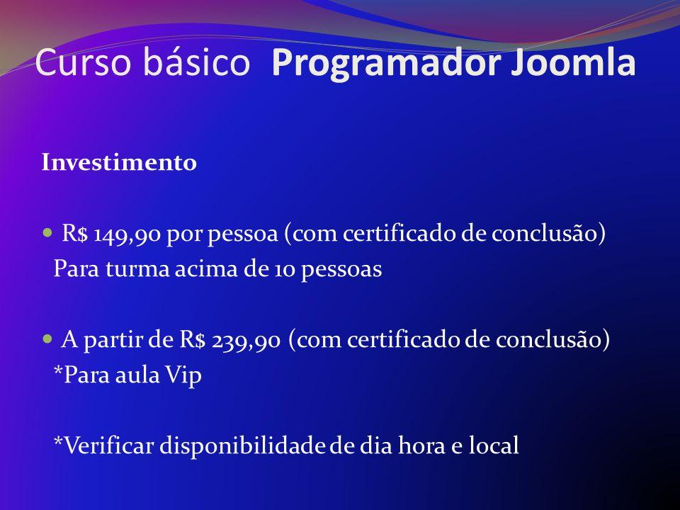 Curso básico Programador Joomla Investimento R$ 149,90 por pessoa (com certificado de conclusão) Para turma acima de 10 pessoas A partir de R$ 239,90