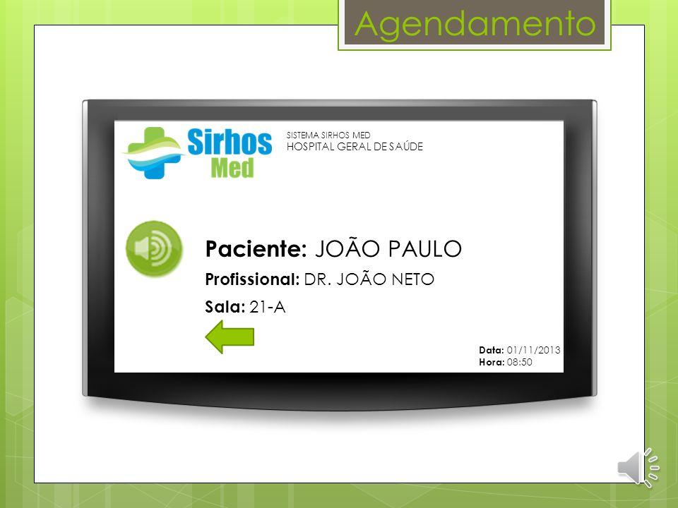 Agendamento Consulta Sala de Espera Profissional: DR. JOÃO NETO – Sexta Feira, 01/11/2013 Sala: 21-A 08:50 Horário: Tipo:Tempo Espera:Opções:Paciente: