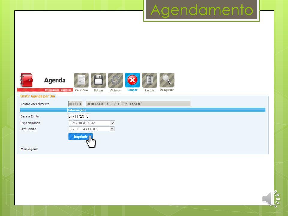 Agendamento Agenda: DR. JOÃO NETO – Sexta Feira, 01/11/2013 Consulta Agenda 28/10/2013 Horário: Tipo:Telefone:Situação:Opções: 08:00PRIMEIRA CONSULTA(