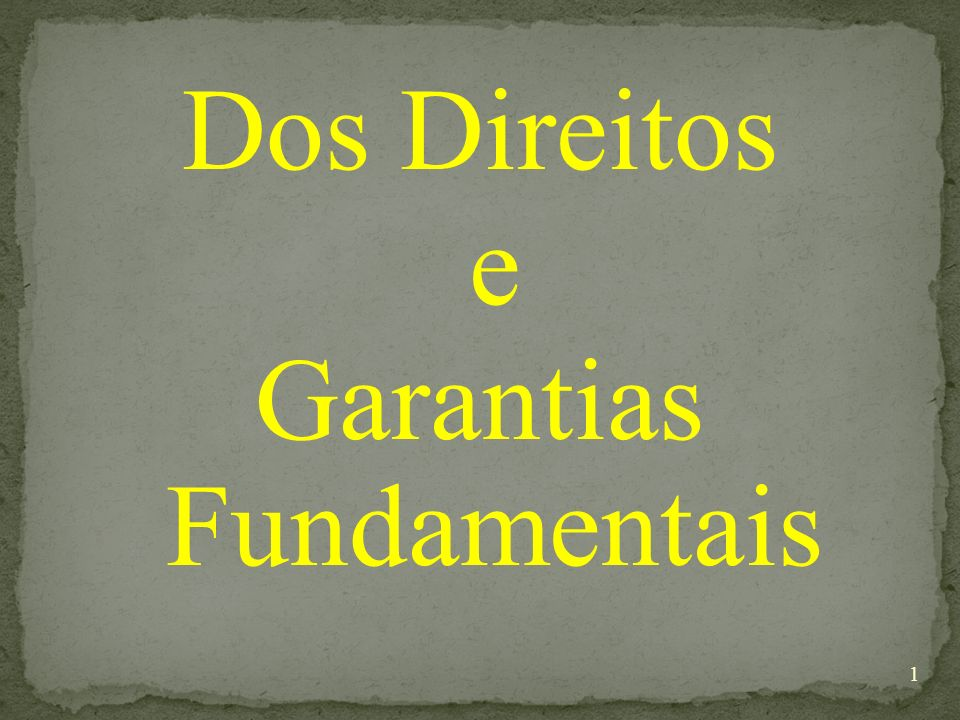 Dos Direitos e Garantias Fundamentais 1