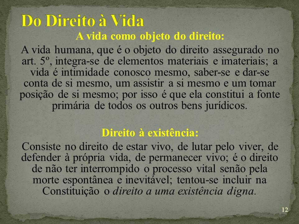 A vida como objeto do direito: A vida humana, que é o objeto do direito assegurado no art.