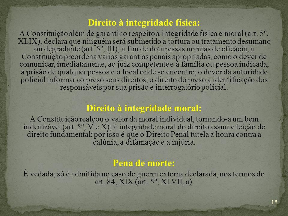 Direito à integridade física: A Constituição além de garantir o respeito à integridade física e moral (art.