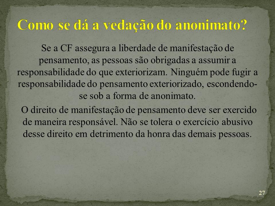 Se a CF assegura a liberdade de manifestação de pensamento, as pessoas são obrigadas a assumir a responsabilidade do que exteriorizam.