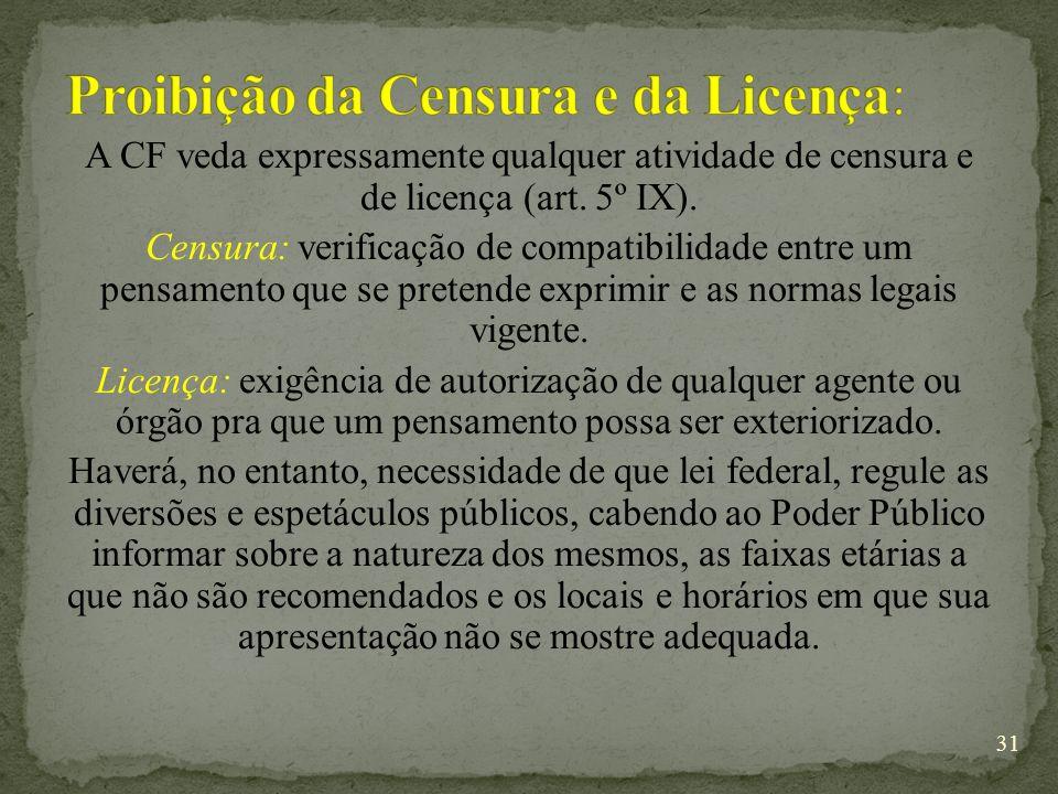 A CF veda expressamente qualquer atividade de censura e de licença (art.