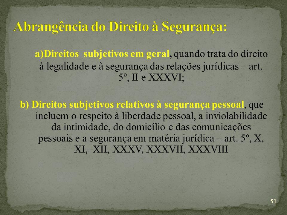 a)Direitos subjetivos em geral, quando trata do direito à legalidade e à segurança das relações jurídicas – art.