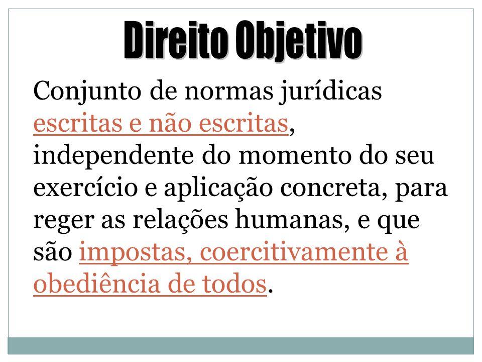 O DIREITO OBJETIVO é a norma ou o conjunto de normas de conduta. (Orlando de Almeida Secco,, in Introdução ao Estudo do Direito, 2002, p. 37)