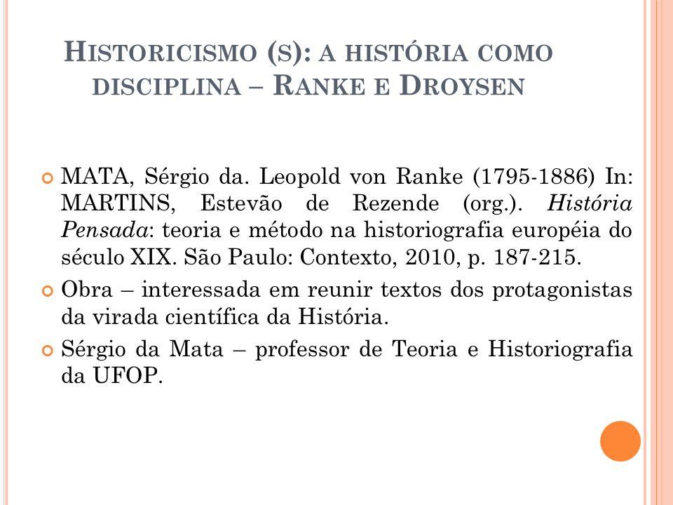 H ISTORICISMO ( S ): A HISTÓRIA COMO DISCIPLINA – R ANKE E D ROYSEN DROYSEN, Johann Gustav.