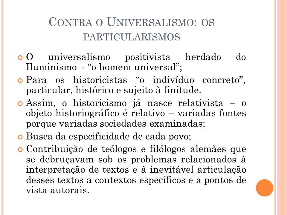 C ONTRA O U NIVERSALISMO : OS PARTICULARISMOS O universalismo positivista herdado do Iluminismo - o homem universal; Para os historicistas o indivíduo