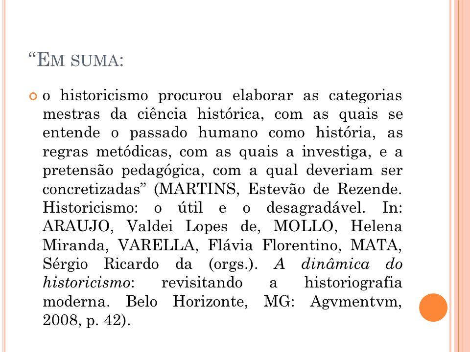 E M SUMA : o historicismo procurou elaborar as categorias mestras da ciência histórica, com as quais se entende o passado humano como história, as reg