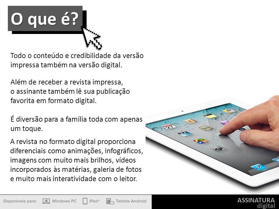 ASSINATURA digital Todo o conteúdo e credibilidade da versão impressa também na versão digital. Além de receber a revista impressa, o assinante também