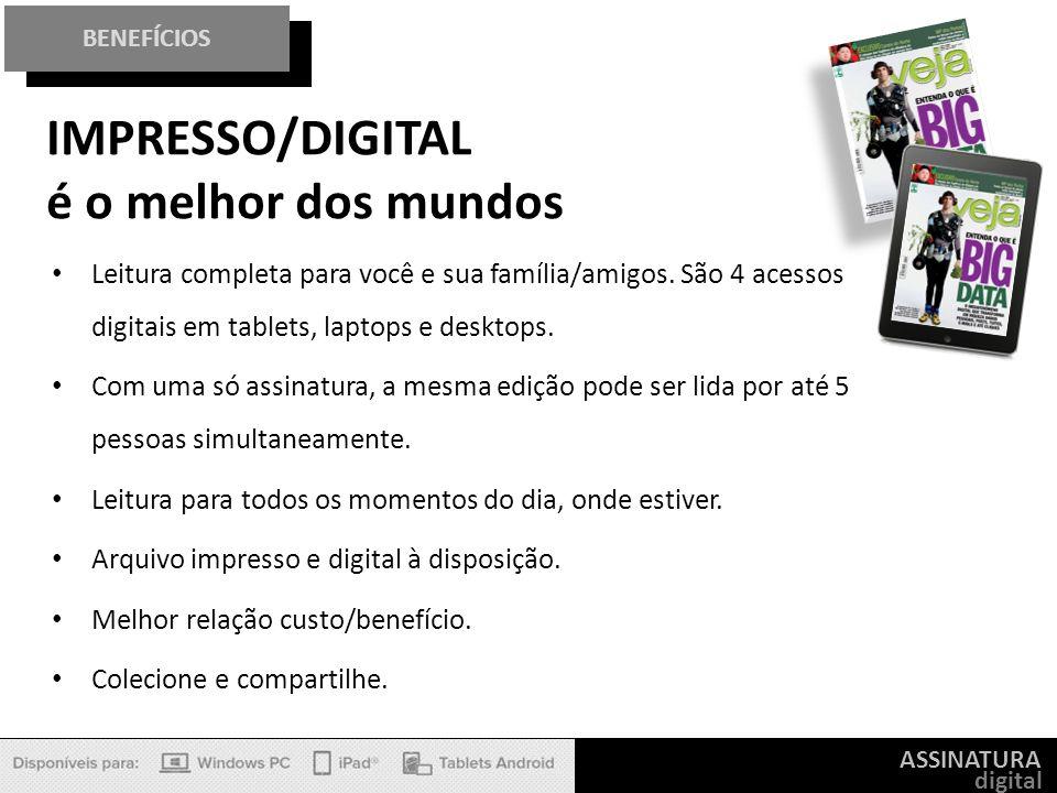 ASSINATURA digital BENEFÍCIOS Leitura completa para você e sua família/amigos. São 4 acessos digitais em tablets, laptops e desktops. Com uma só assin