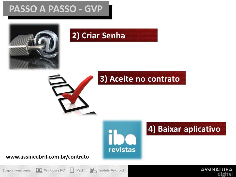 ASSINATURA digital PASSO A PASSO - GVP 2) Criar Senha www.assineabril.com.br/contrato 3) Aceite no contrato 4) Baixar aplicativo