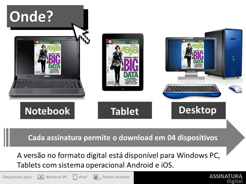 ASSINATURA digital Onde? Notebook Tablet Desktop Cada assinatura permite o download em 04 dispositivos A versão no formato digital está disponível par