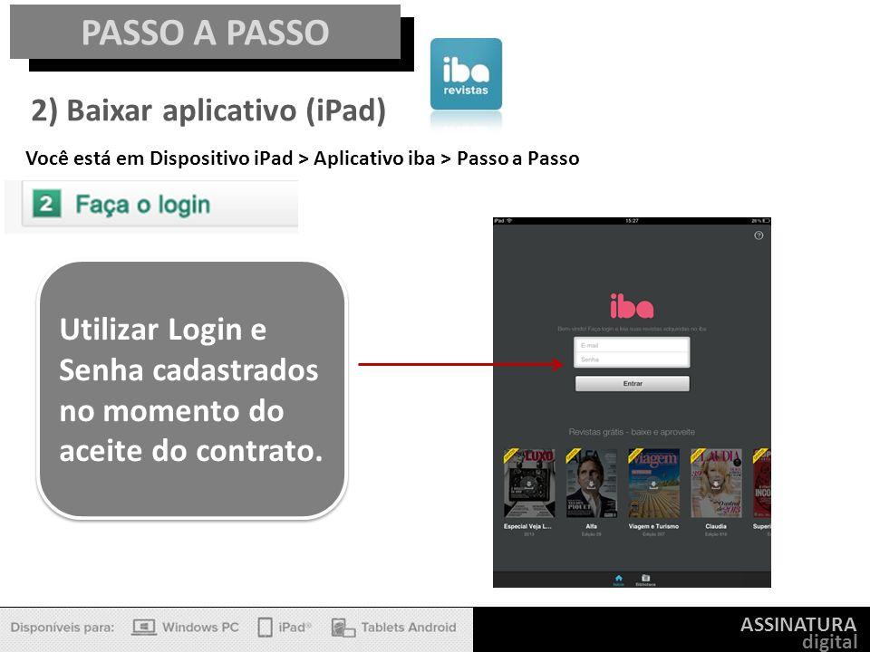ASSINATURA digital PASSO A PASSO 2) Baixar aplicativo (iPad) Você está em Dispositivo iPad > Aplicativo iba > Passo a Passo Utilizar Login e Senha cad