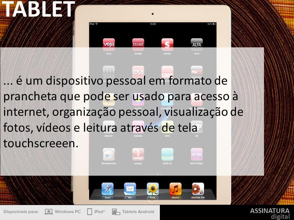 ASSINATURA digital... é um dispositivo pessoal em formato de prancheta que pode ser usado para acesso à internet, organização pessoal, visualização de