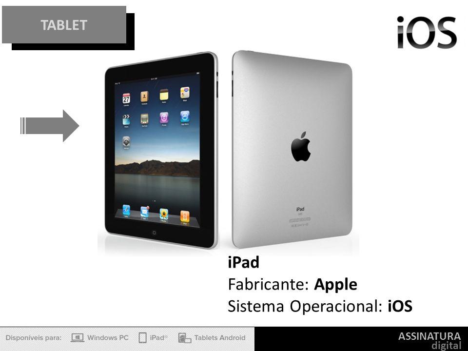 ASSINATURA digital TABLET iPad Fabricante: Apple Sistema Operacional: iOS