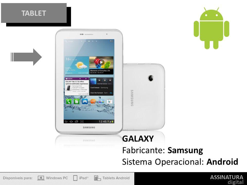 ASSINATURA digital TABLET GALAXY Fabricante: Samsung Sistema Operacional: Android