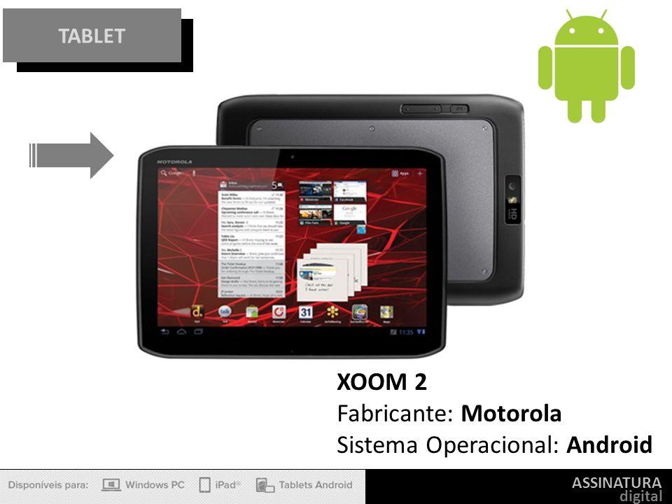 ASSINATURA digital TABLET XOOM 2 Fabricante: Motorola Sistema Operacional: Android