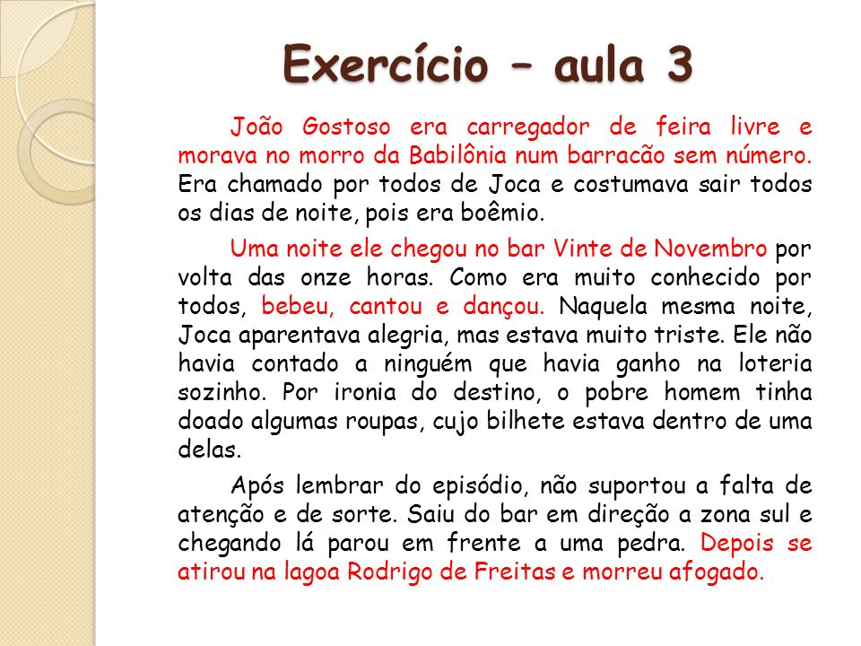 Exercício – aula 3 João Gostoso era carregador de feira livre e morava no morro da Babilônia num barracão sem número. Era chamado por todos de Joca e